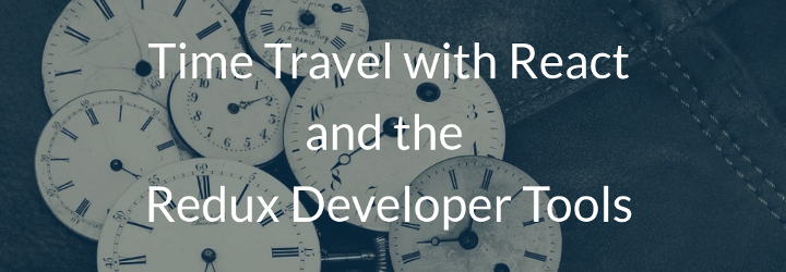 Time Travel with the Redux DevTools
